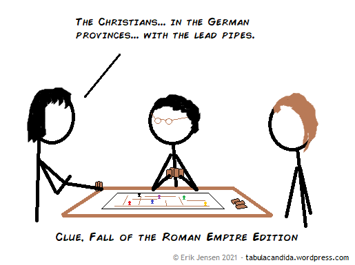 Three people playing Clue. A: The Christians... in the German provinces... with the lead pipes. Caption: Clue, Fall of the Roman Empire Edition